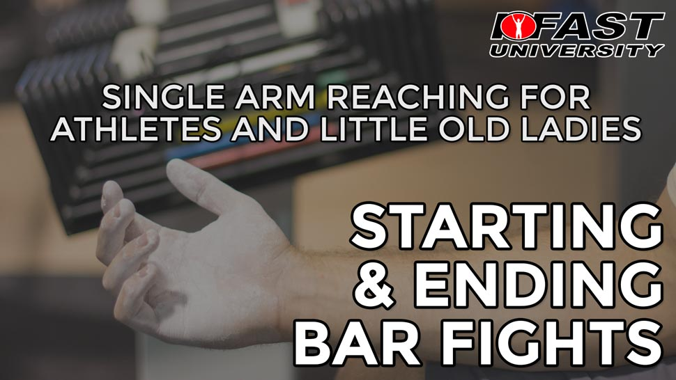 Starting and Ending Bar Fights: Single arm reaching for athletes and little old ladies