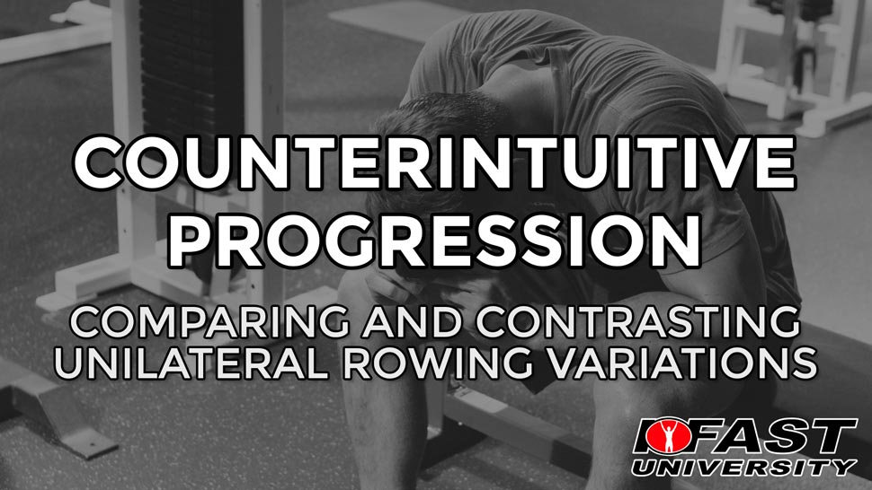 Counterintuitive Progressions: Comparing and contrasting unilateral rowing variations