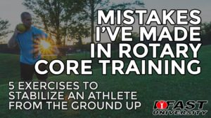 Mistakes I've Made in Rotary Core Training: 5 exercises to stabilize an athlete from the ground up