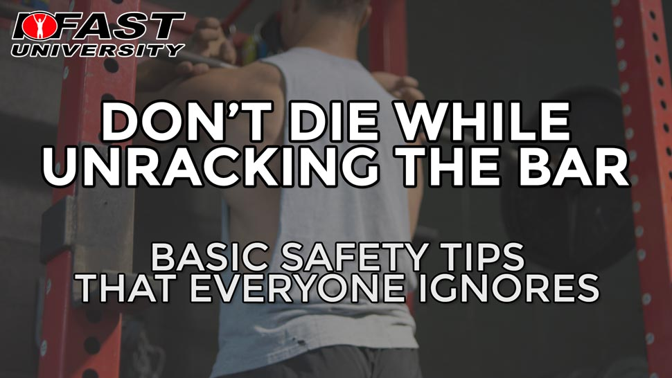Don't Die While Unracking the Bar: Basic safety tips that everyone ignores