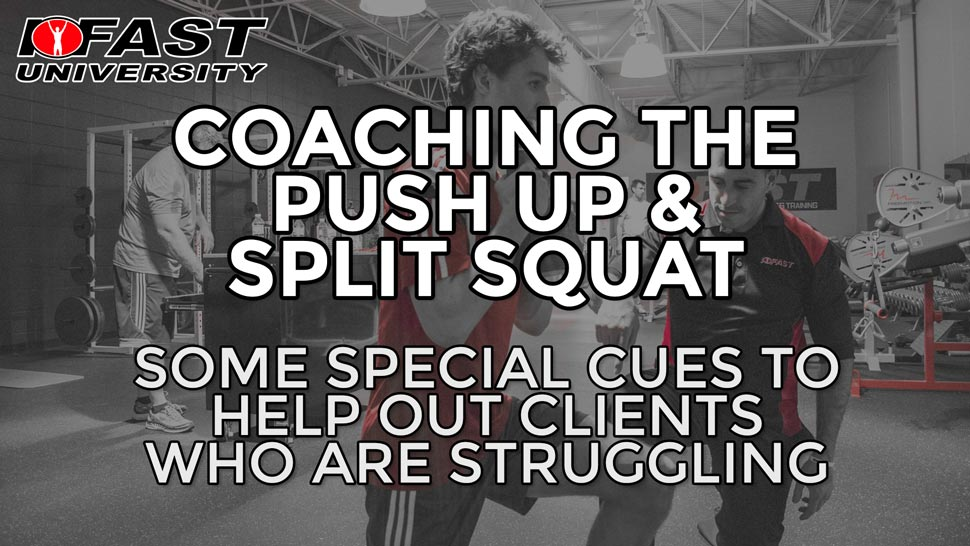 Coaching the Push Up and Split Squat: Some special cues to help out clients who are struggling