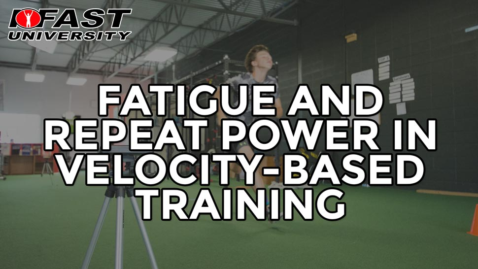 Fatigue and Repeat Power in Velocity-Based Training