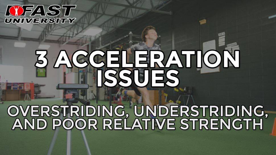 3 Acceleration Issues: Overstriding, understriding, and poor relative strength
